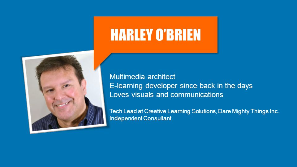 Multimedia architect E-learning developer since back in the days Loves visuals and communications Tech Lead at Creative Learning Solutions, Dare Mighty Things Inc.