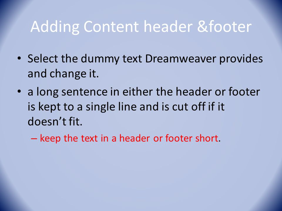 Adding Content header &footer Select the dummy text Dreamweaver provides and change it.