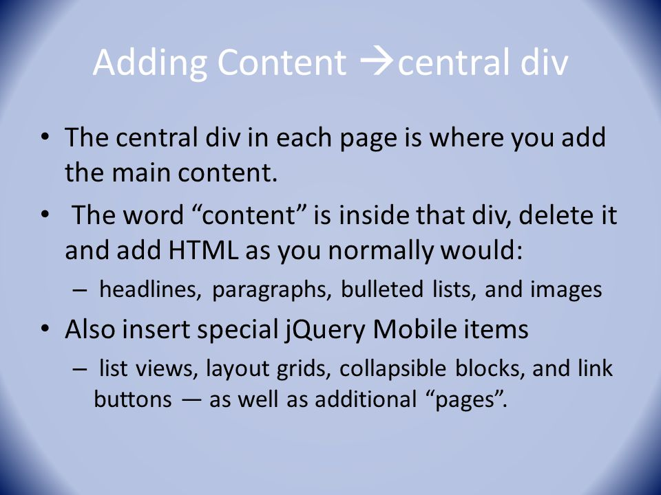 Adding Content  central div The central div in each page is where you add the main content.