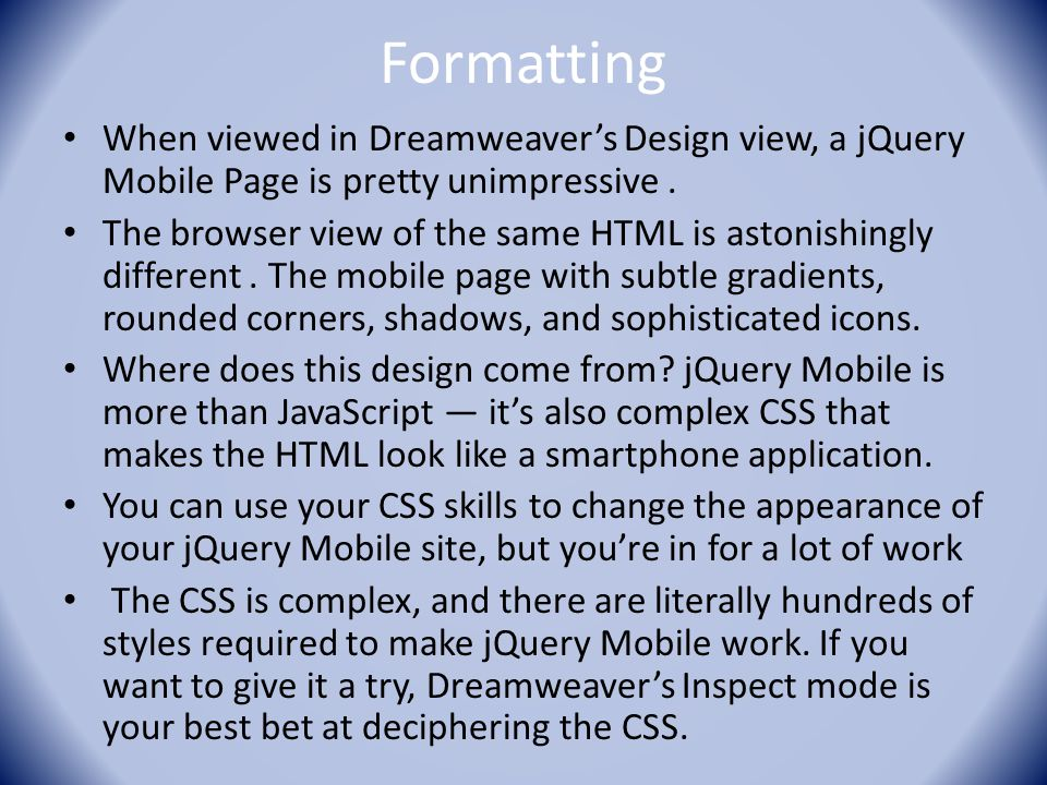 Formatting When viewed in Dreamweaver's Design view, a jQuery Mobile Page is pretty unimpressive.