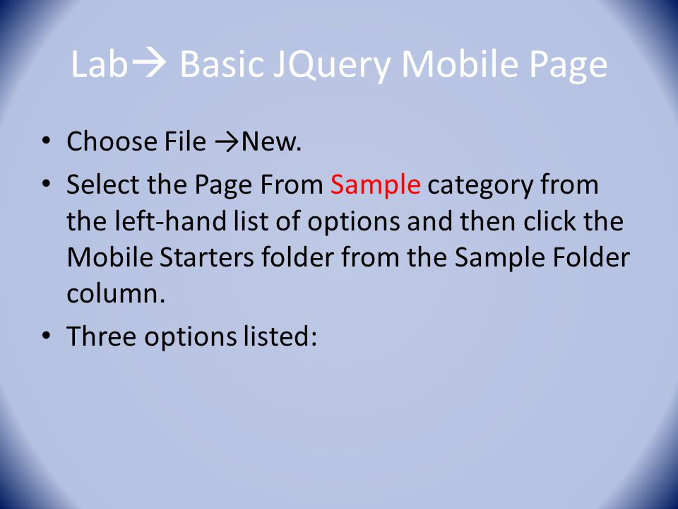 Lab  Basic JQuery Mobile Page Choose File →New. Select the Page From Sample category from the left-hand list of options and then click the Mobile Sta