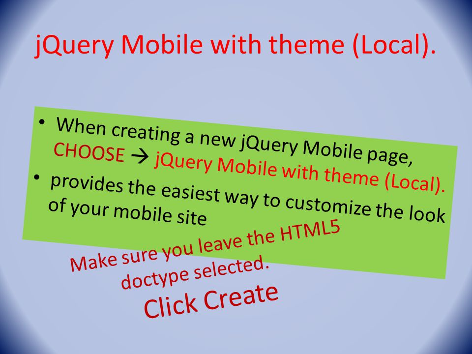 jQuery Mobile with theme (Local). When creating a new jQuery Mobile page, CHOOSE  jQuery Mobile with theme (Local). provides the easiest way to custo