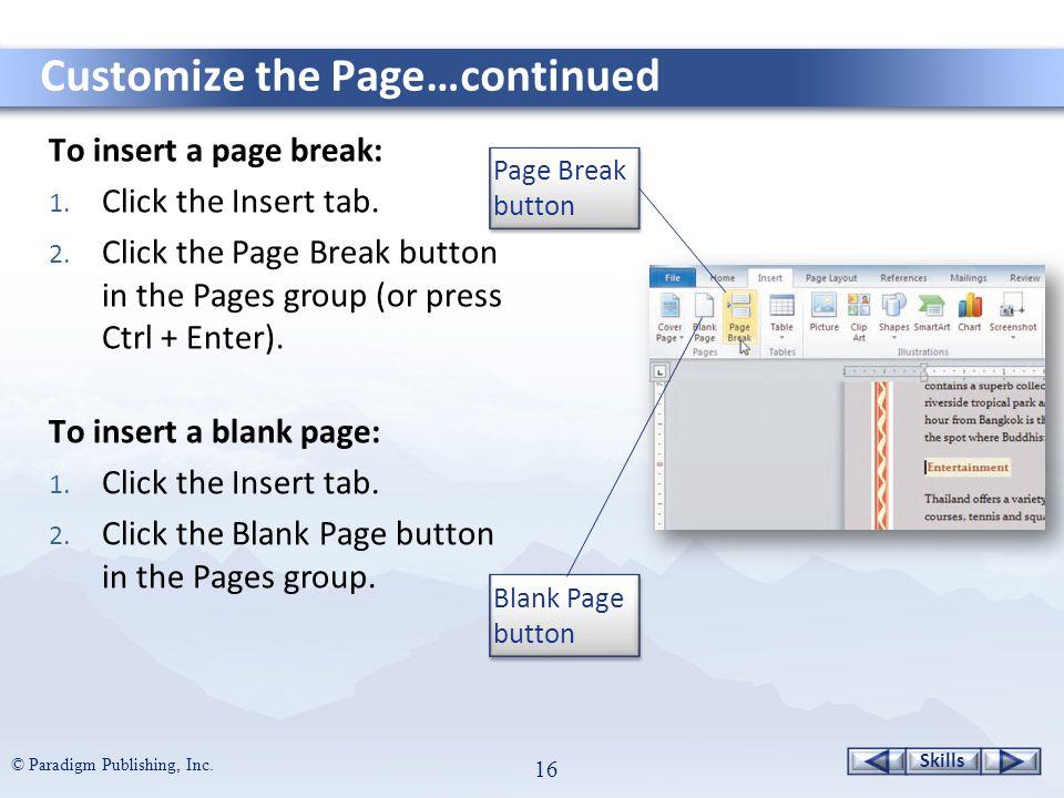Skills © Paradigm Publishing, Inc. 16 To insert a page break: 1.