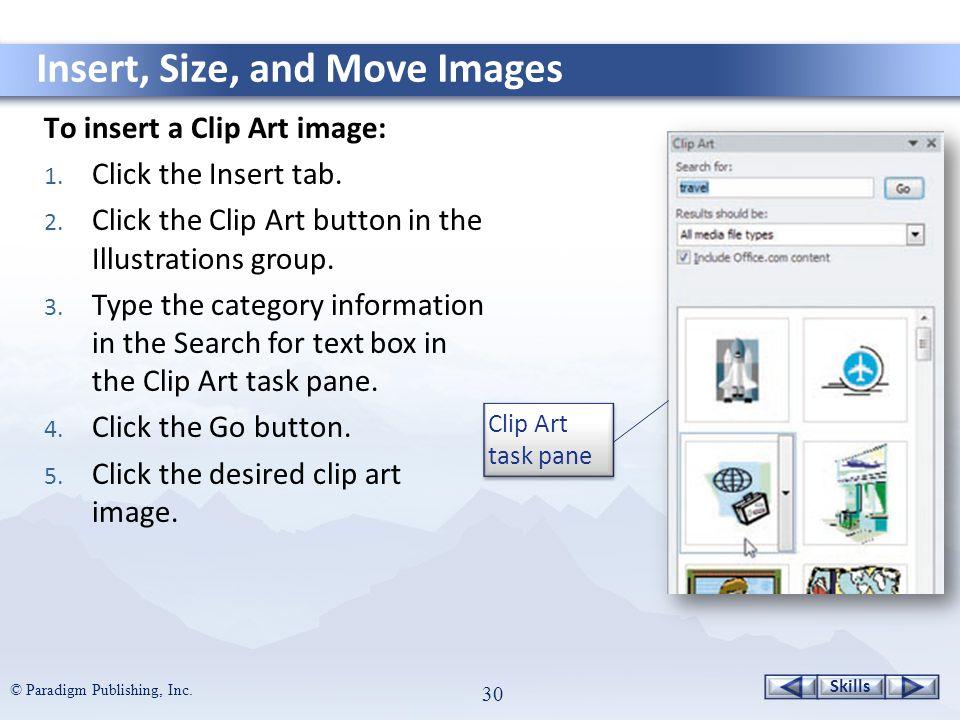 Skills © Paradigm Publishing, Inc. 30 To insert a Clip Art image: 1.