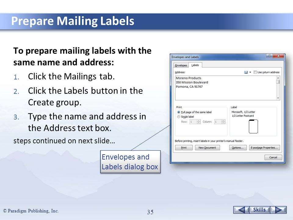 Skills © Paradigm Publishing, Inc. 35 To prepare mailing labels with the same name and address: 1.