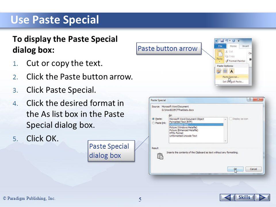 Skills © Paradigm Publishing, Inc. 5 To display the Paste Special dialog box: 1.
