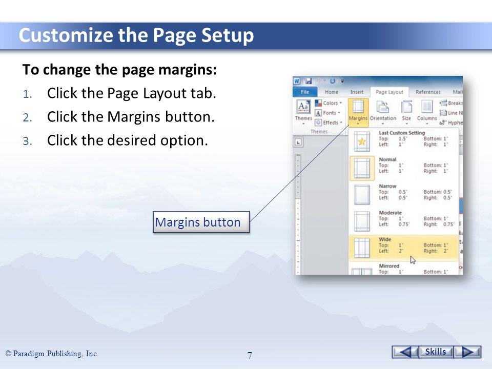Skills © Paradigm Publishing, Inc. 7 To change the page margins: 1.