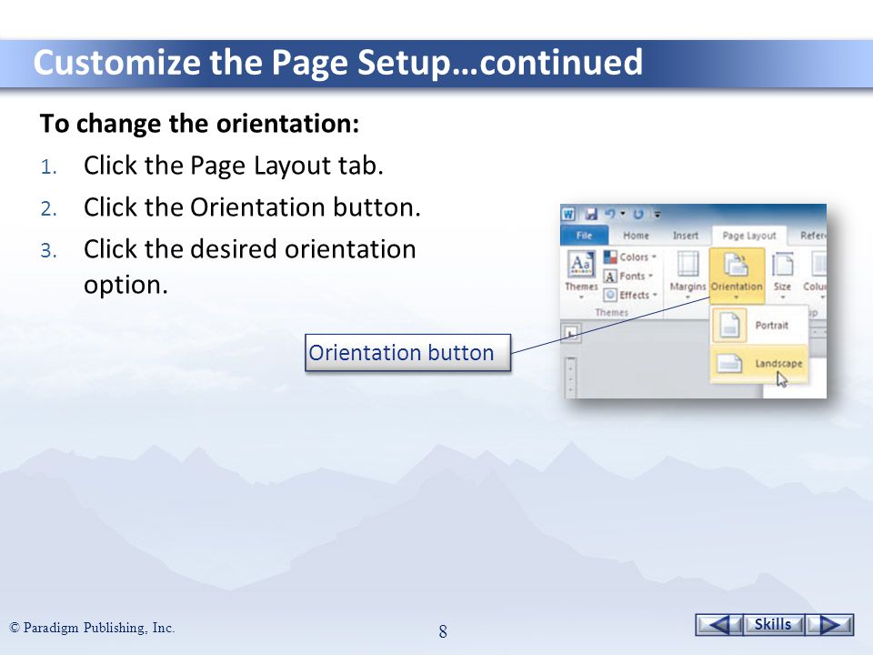 Skills © Paradigm Publishing, Inc. 8 To change the orientation: 1.