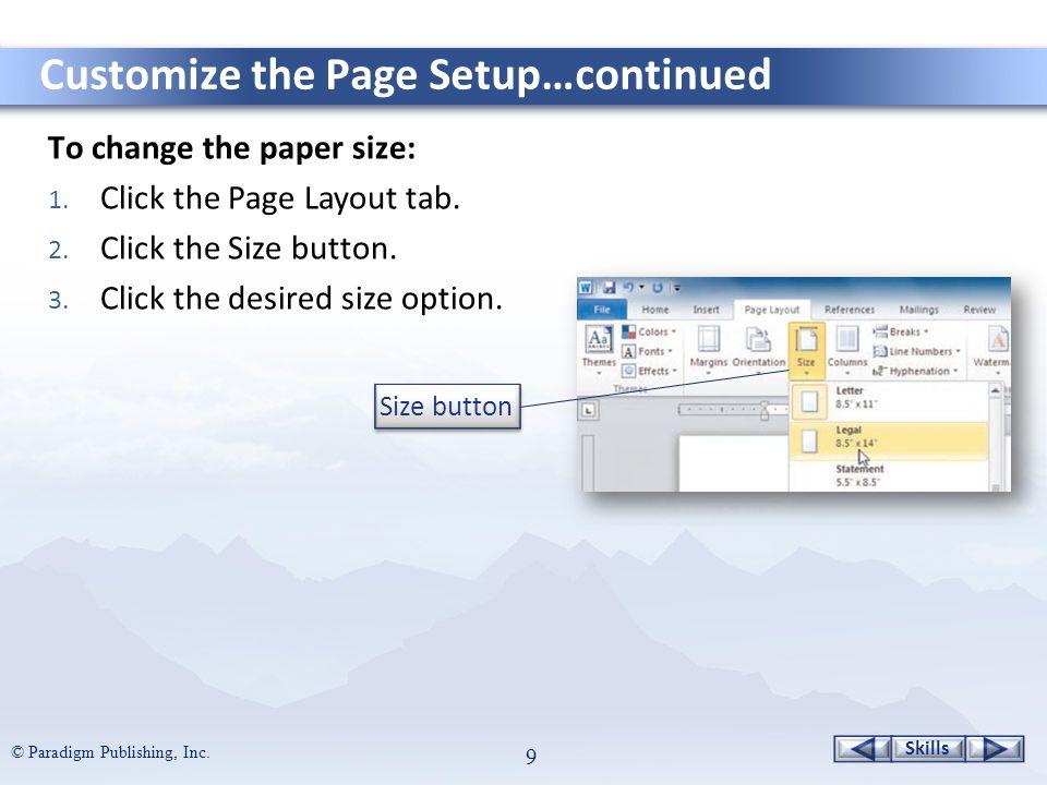 Skills © Paradigm Publishing, Inc. 9 To change the paper size: 1.