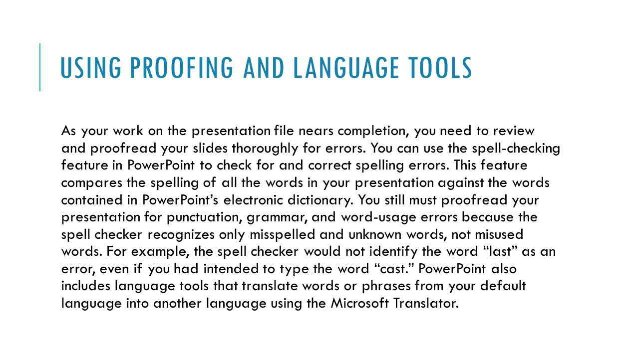 USING PROOFING AND LANGUAGE TOOLS As your work on the presentation file nears completion, you need to review and proofread your slides thoroughly for errors.