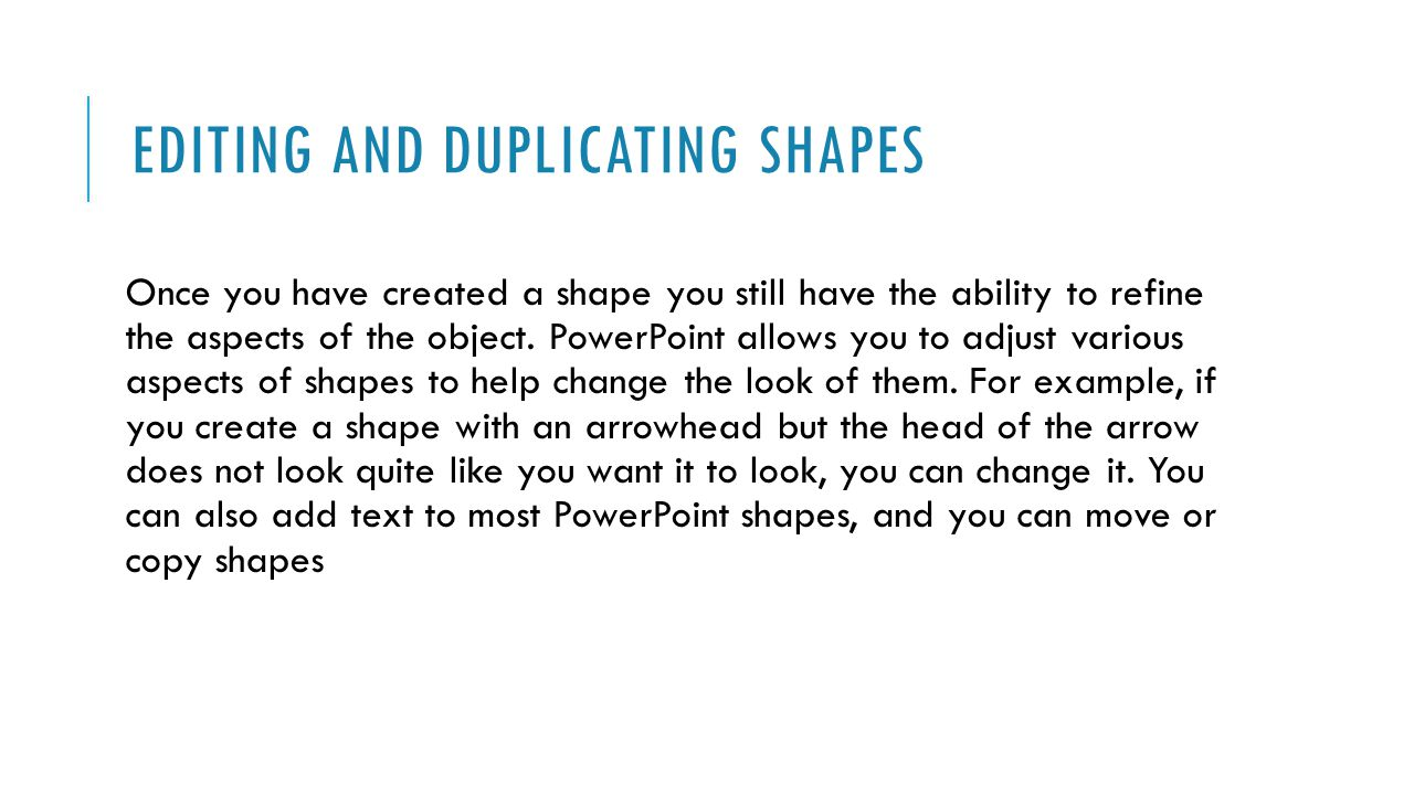 EDITING AND DUPLICATING SHAPES Once you have created a shape you still have the ability to refine the aspects of the object.