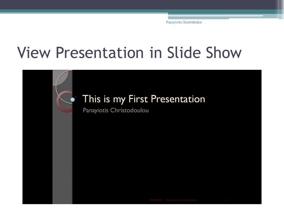 View Presentation in Slide Show Panayiotis Christodoulou