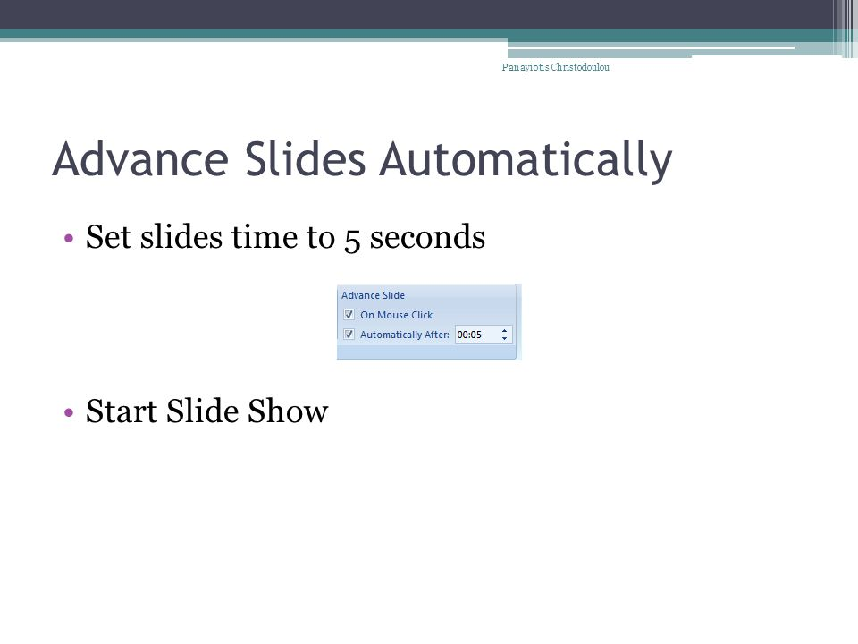 Advance Slides Automatically Set slides time to 5 seconds Start Slide Show Panayiotis Christodoulou