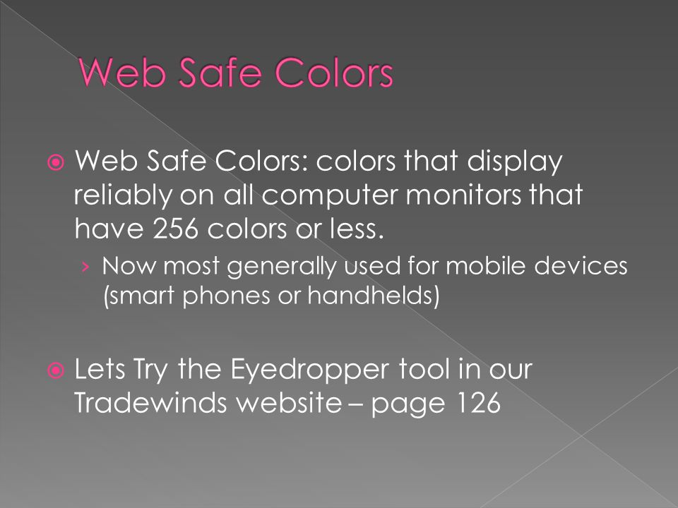  Web Safe Colors: colors that display reliably on all computer monitors that have 256 colors or less.