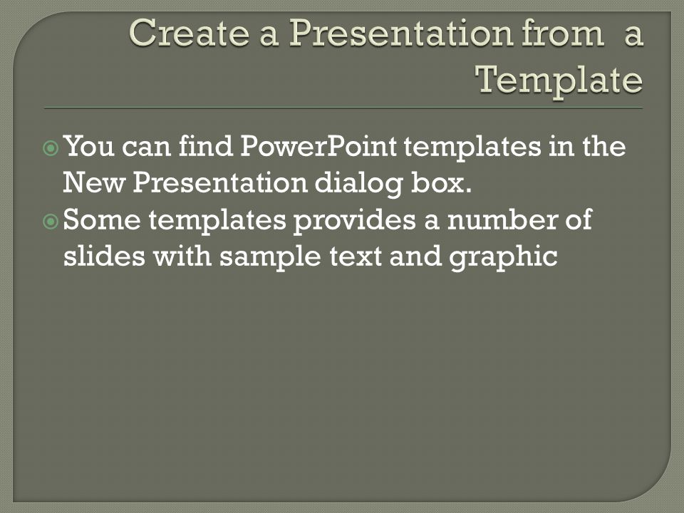  You can find PowerPoint templates in the New Presentation dialog box.