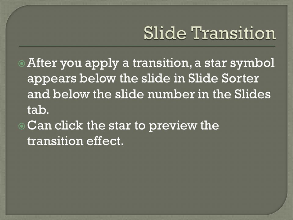  After you apply a transition, a star symbol appears below the slide in Slide Sorter and below the slide number in the Slides tab.