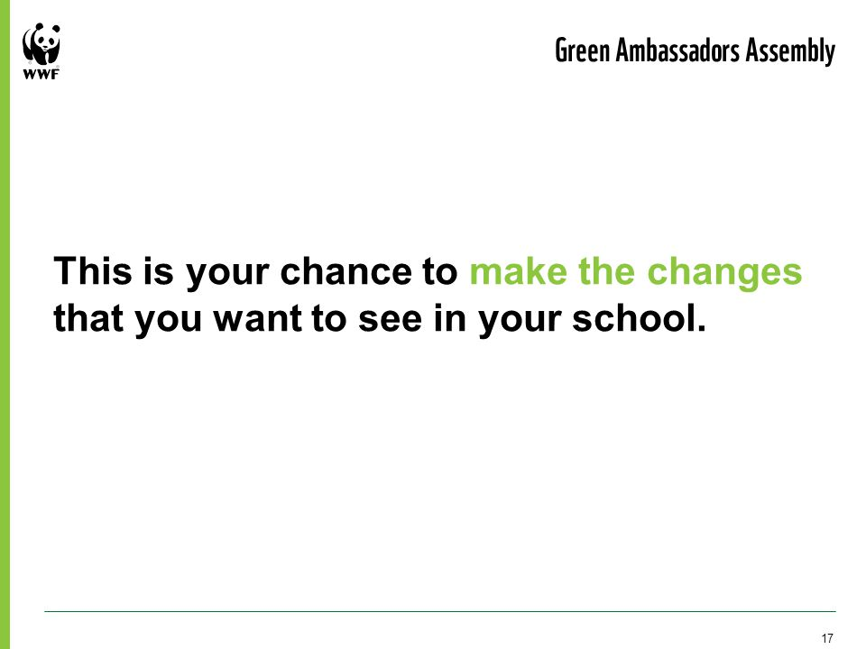 This is your chance to make the changes that you want to see in your school. Green Ambassadors Assembly 17