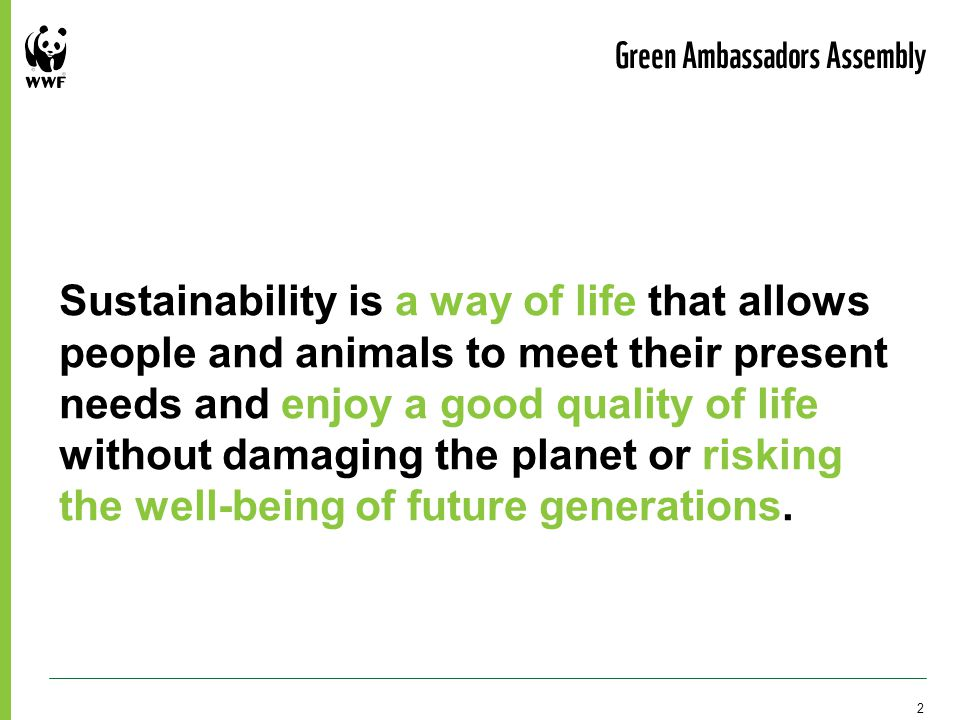 Sustainability is a way of life that allows people and animals to meet their present needs and enjoy a good quality of life without damaging the planet or risking the well-being of future generations.