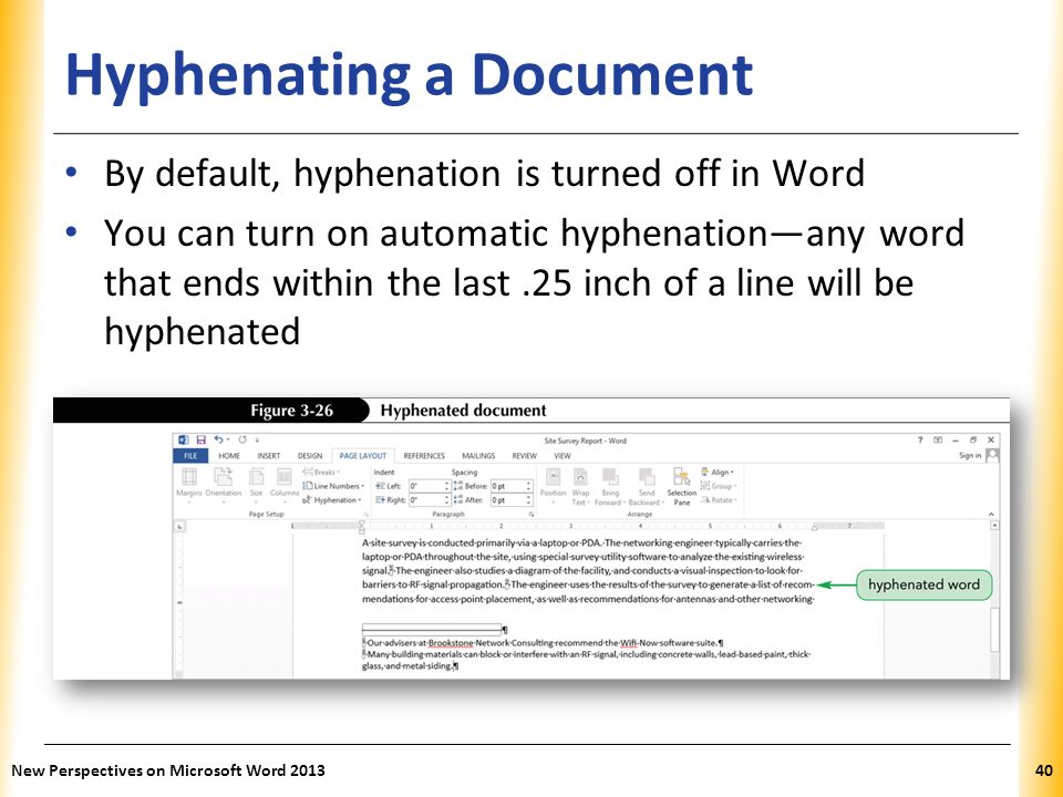 XP Hyphenating a Document By default, hyphenation is turned off in Word You can turn on automatic hyphenation—any word that ends within the last.25 in