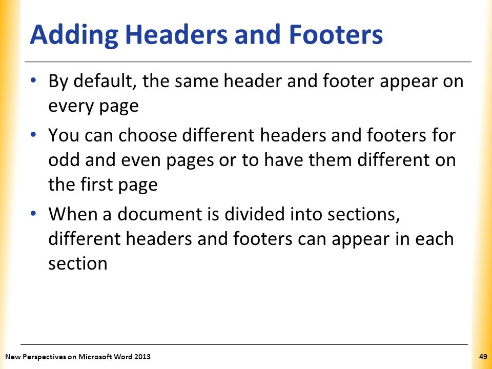 XP Adding Headers and Footers By default, the same header and footer appear on every page You can choose different headers and footers for odd and eve