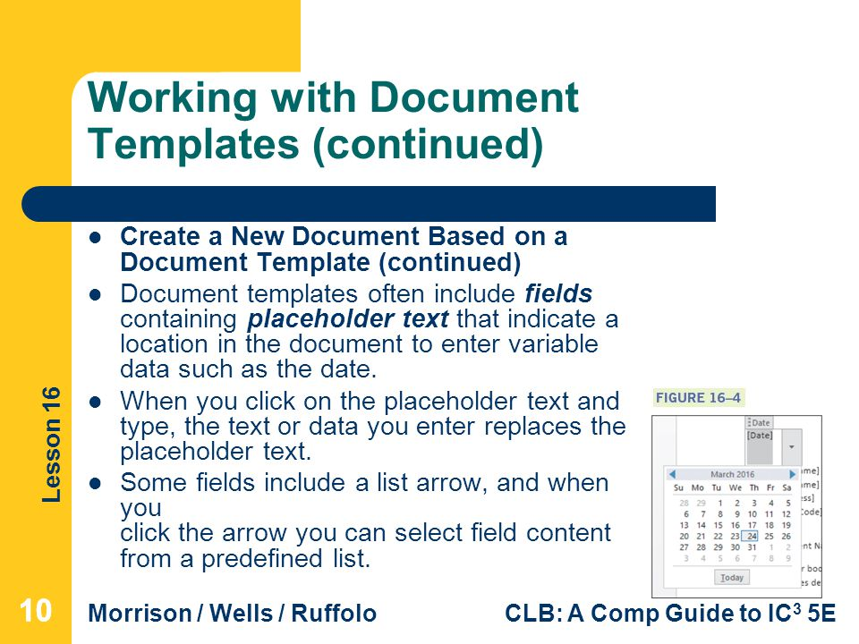 Lesson 16 Morrison / Wells / RuffoloCLB: A Comp Guide to IC 3 5E Working with Document Templates (continued) Create a New Document Based on a Document