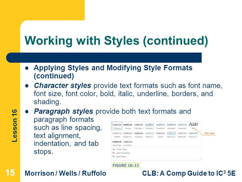 Lesson 16 Morrison / Wells / RuffoloCLB: A Comp Guide to IC 3 5E Working with Styles (continued) Applying Styles and Modifying Style Formats (continue