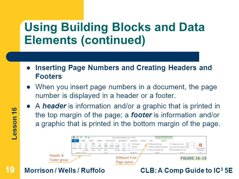 Lesson 16 Morrison / Wells / RuffoloCLB: A Comp Guide to IC 3 5E Using Building Blocks and Data Elements (continued) Inserting Page Numbers and Creati