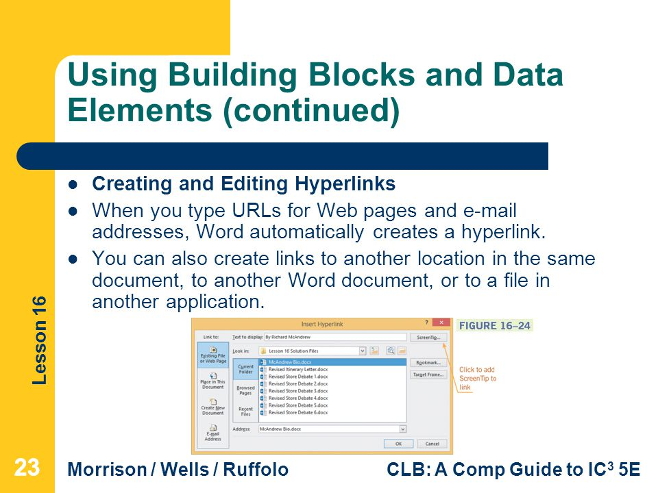 Lesson 16 Morrison / Wells / RuffoloCLB: A Comp Guide to IC 3 5E Using Building Blocks and Data Elements (continued) Creating and Editing Hyperlinks W