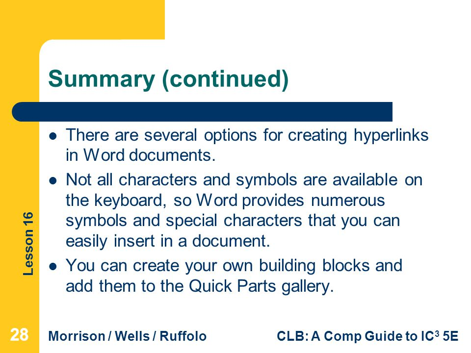 Lesson 16 Morrison / Wells / RuffoloCLB: A Comp Guide to IC 3 5E Summary (continued) There are several options for creating hyperlinks in Word documen