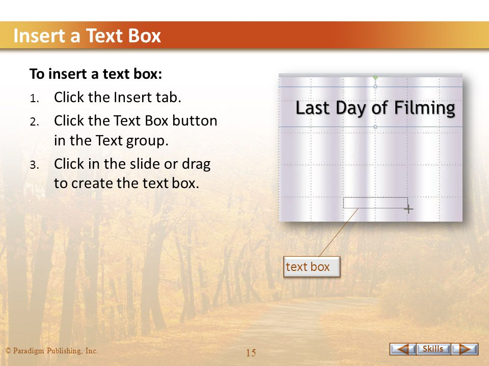 Skills © Paradigm Publishing, Inc. 15 Insert a Text Box To insert a text box: 1.