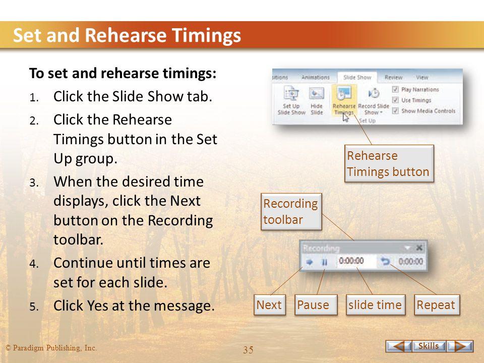 Skills © Paradigm Publishing, Inc. 35 Set and Rehearse Timings To set and rehearse timings: 1.