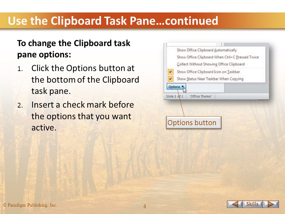 Skills © Paradigm Publishing, Inc. 4 Use the Clipboard Task Pane…continued To change the Clipboard task pane options: 1. Click the Options button at t