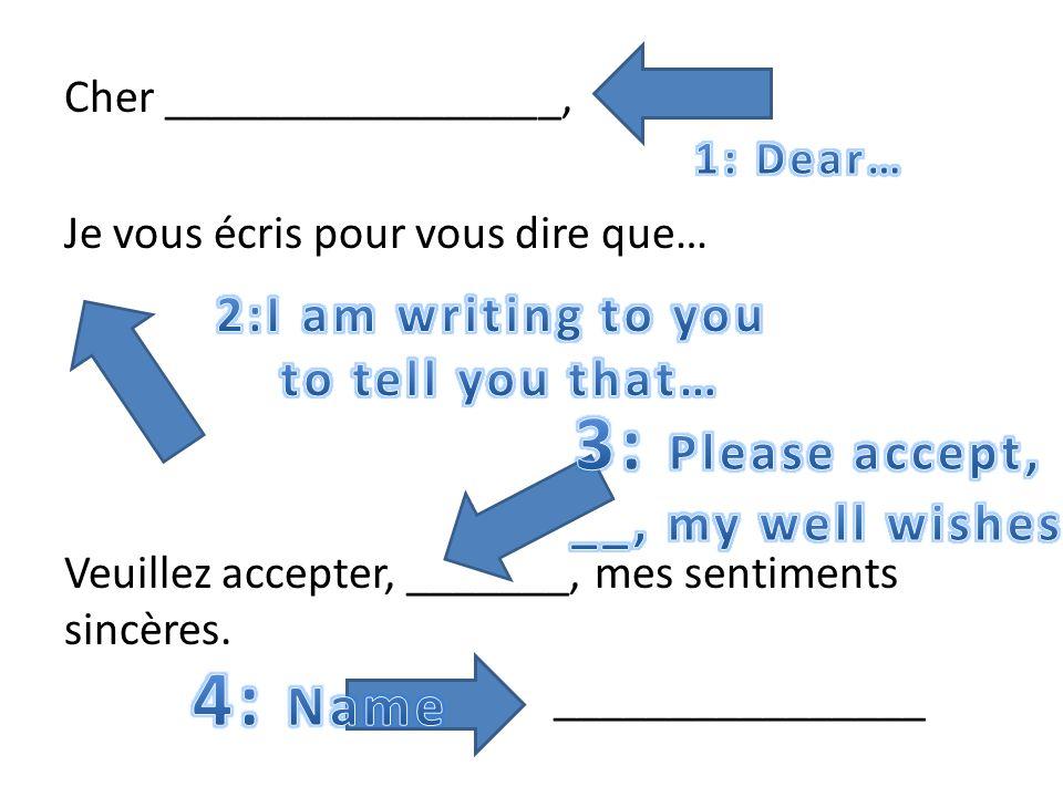 Cher _________________, Je vous écris pour vous dire que… Veuillez accepter, _______, mes sentiments sincères.