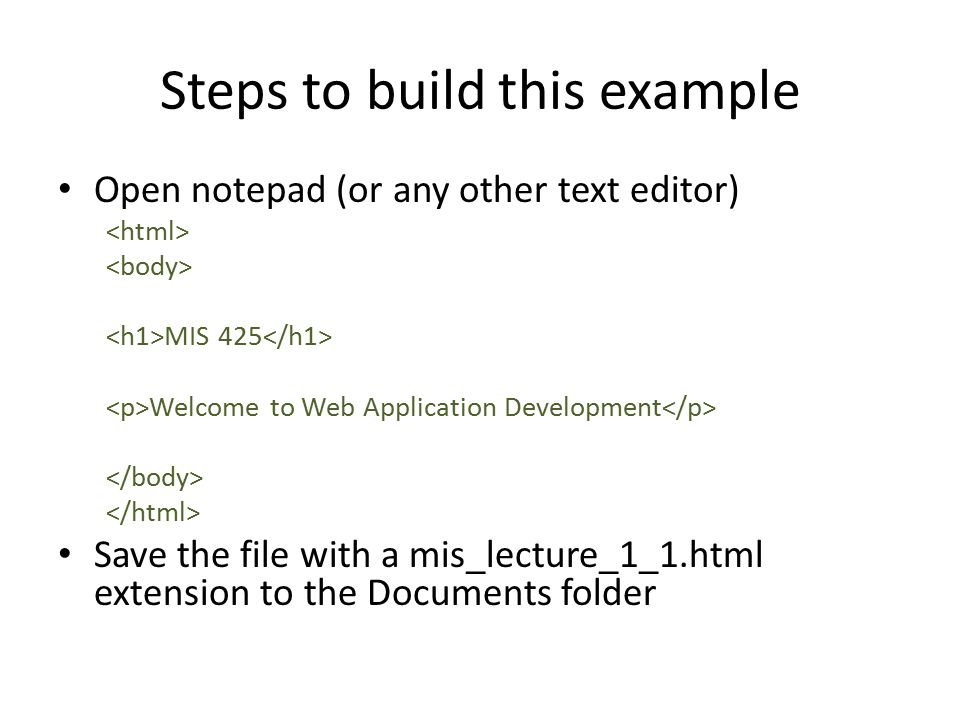 Open HTML Page Open Windows Explorer Navigate to the Document directory Locate the mis_lecture_1_1.html Double click to open It will open in the standard browser To open it through a browser – File  Open  Browse  Navigate to the file and open