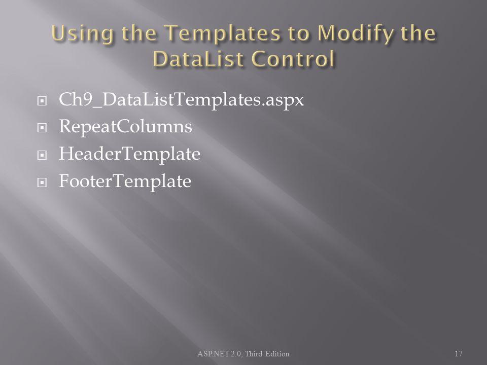  Ch9_DataListTemplates.aspx  RepeatColumns  HeaderTemplate  FooterTemplate ASP.NET 2.0, Third Edition17