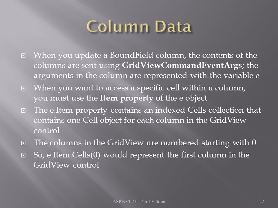  When you update a BoundField column, the contents of the columns are sent using GridViewCommandEventArgs ; the arguments in the column are represent