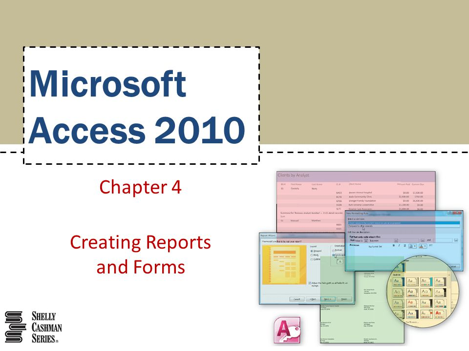 Microsoft Access 2010 Chapter 4 Creating Reports and Forms