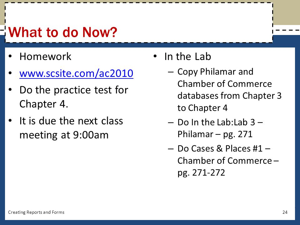 What to do Now.Homework www.scsite.com/ac2010 Do the practice test for Chapter 4.