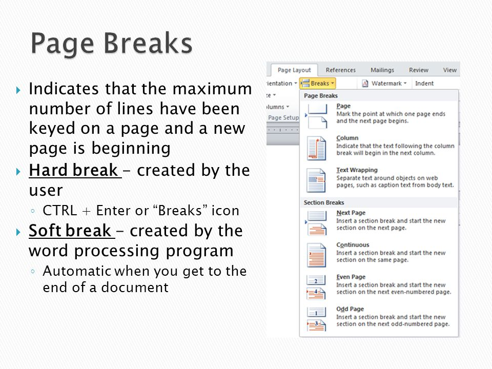  Indicates that the maximum number of lines have been keyed on a page and a new page is beginning  Hard break - created by the user ◦ CTRL + Enter o