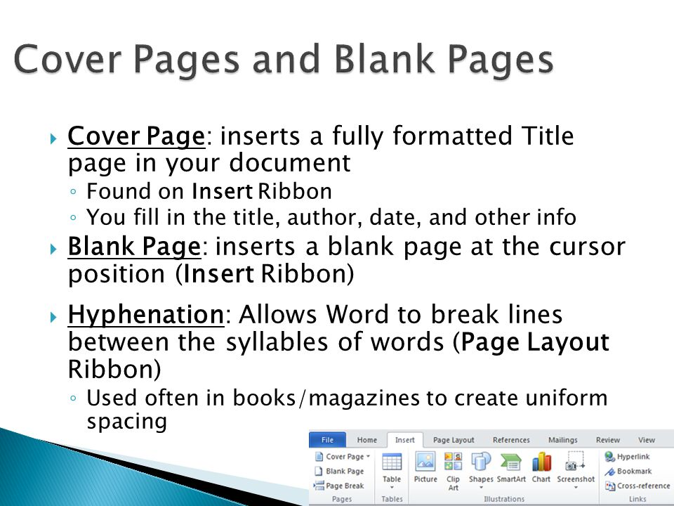  Cover Page: inserts a fully formatted Title page in your document ◦ Found on Insert Ribbon ◦ You fill in the title, author, date, and other info  B