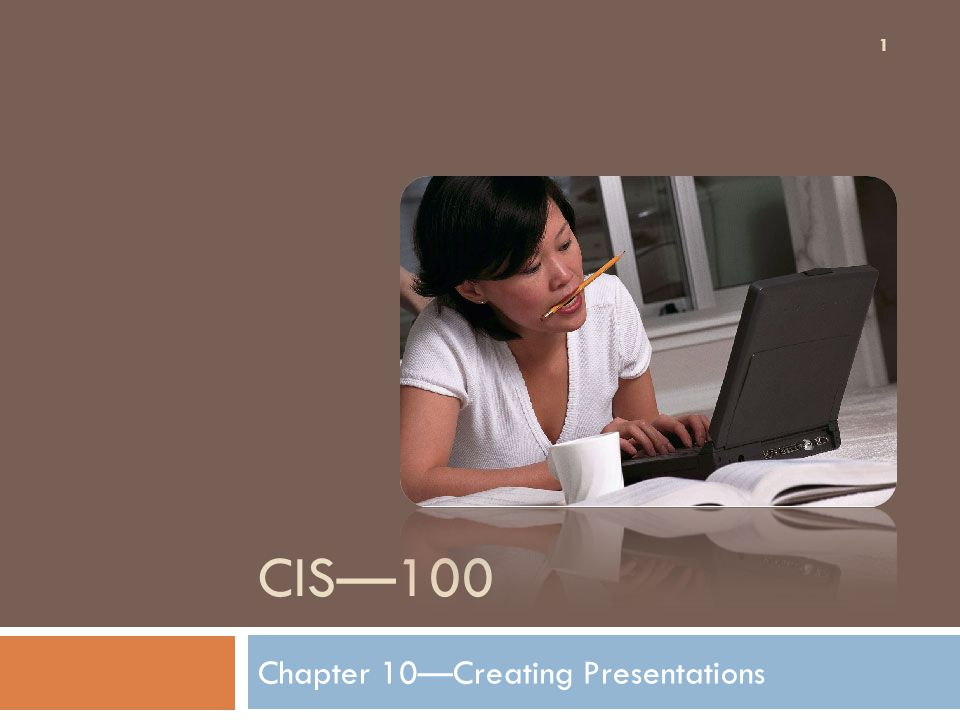 CIS—100 Chapter 10—Creating Presentations 1