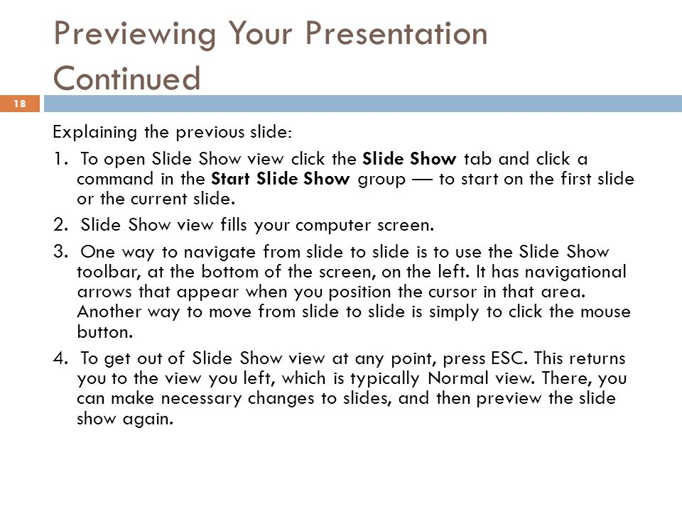 Previewing Your Presentation Continued 18 Explaining the previous slide: 1. To open Slide Show view click the Slide Show tab and click a command in th