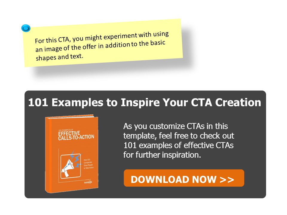 101 Examples to Inspire Your CTA Creation As you customize CTAs in this template, feel free to check out 101 examples of effective CTAs for further inspiration.