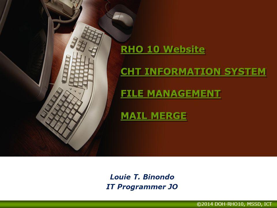 RHO 10 Website CHT INFORMATION SYSTEM FILE MANAGEMENT MAIL MERGE RHO 10 Website CHT INFORMATION SYSTEM FILE MANAGEMENT MAIL MERGE Louie T. Binondo IT