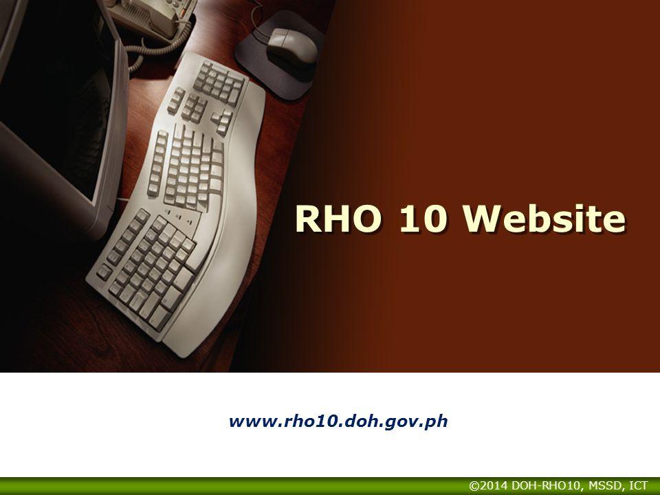 RHO 10 Website www.rho10.doh.gov.ph ©2014 DOH-RHO10, MSSD, ICT