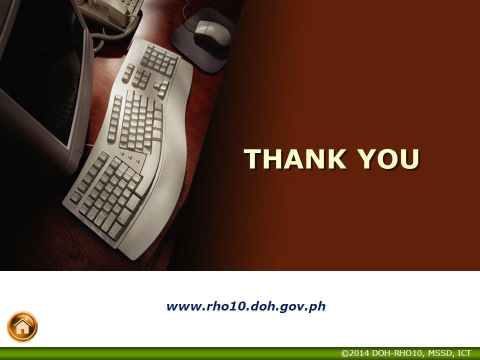 THANK YOU www.rho10.doh.gov.ph ©2014 DOH-RHO10, MSSD, ICT