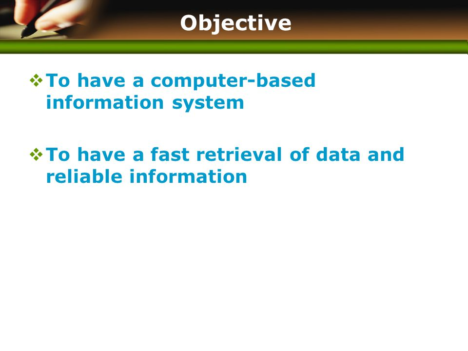 www.themegallery.com Objective  To have a computer-based information system  To have a fast retrieval of data and reliable information