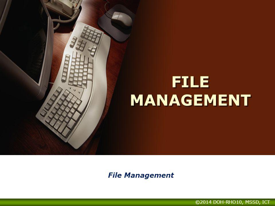 FILE MANAGEMENT File Management ©2014 DOH-RHO10, MSSD, ICT