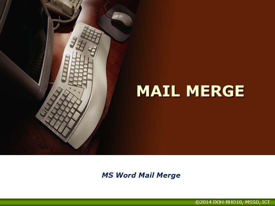 MAIL MERGE MS Word Mail Merge ©2014 DOH-RHO10, MSSD, ICT