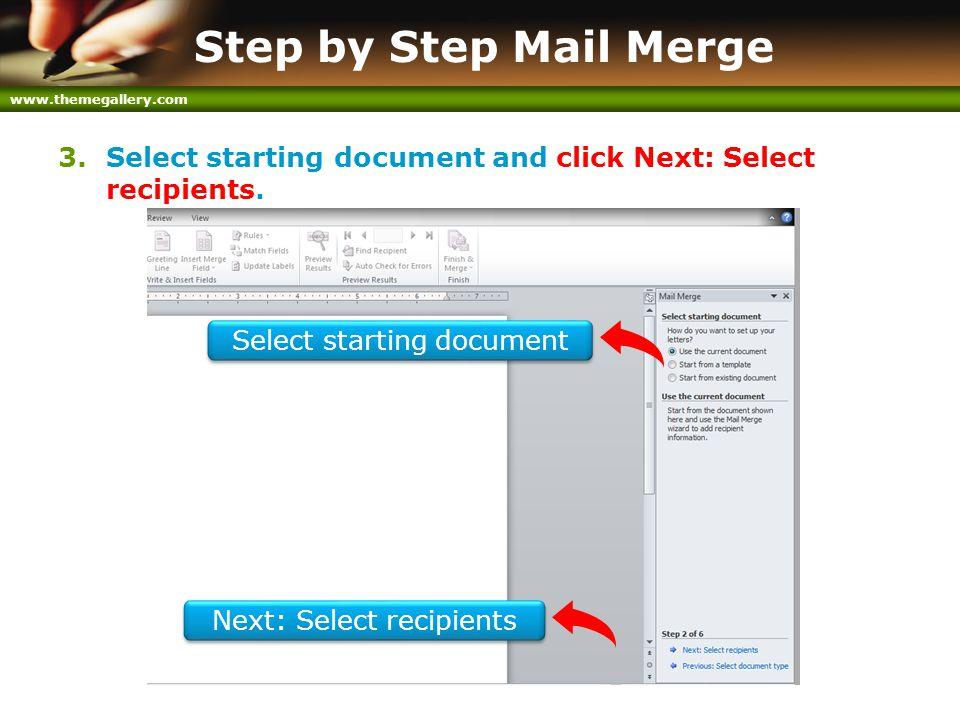 www.themegallery.com Step by Step Mail Merge 3.Select starting document and click Next: Select recipients. Next: Select recipients Select starting doc
